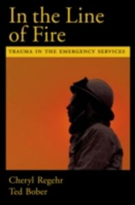 Ebook in inglese In the Line of Fire: Trauma in the Emergency Services Bober, Ted , Regehr, Cheryl