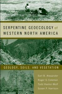 Ebook in inglese Serpentine Geoecology of Western North America: Geology, Soils, and Vegetation Alexander, Earl B. , Coleman, Robert G. , Harrison , Keeler-Wolfe, Todd