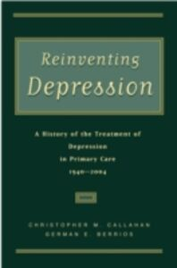Ebook in inglese Reinventing Depression: A History of the Treatment of Depression in Primary Care, 1940-2004 Berrios, German E. , Callahan, Christopher M.