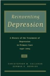 Reinventing Depression: A History of the Treatment of Depression in Primary Care, 1940-2004
