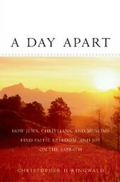 Day Apart: How Jews, Christians, and Muslims Find Faith, Freedom, and Joy on the Sabbath