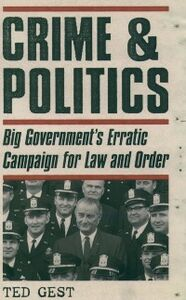 Ebook in inglese Crime & Politics: Big Governments Erratic Campaign for Law and Order Gest, Ted