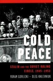 Cold Peace: Stalin and the Soviet Ruling Circle, 1945-1953