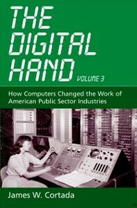 Ebook in inglese Digital Hand, Vol 3: How Computers Changed the Work of American Public Sector Industries Cortada, James W.