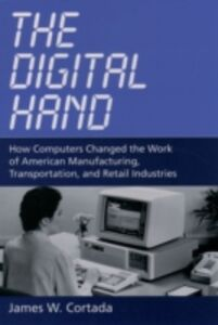 Foto Cover di Digital Hand: How Computers Changed the Work of American Manufacturing, Transportation, and Retail Industries, Ebook inglese di James W. Cortada, edito da Oxford University Press