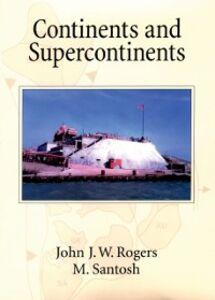 Foto Cover di Continents and Supercontinents, Ebook inglese di John J. W. Rogers,M. Santosh, edito da Oxford University Press