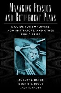 Ebook in inglese Managing Pension and Retirement Plans: A Guide for Employers, Administrators, and Other Fiduciaries Baker, August J. , Logue, Dennis E. , Rader, Jack S.