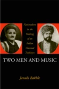 Foto Cover di Two Men and Music: Nationalism in the Making of an Indian Classical Tradition, Ebook inglese di Janaki Bakhle, edito da Oxford University Press