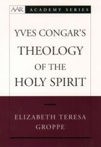 Foto Cover di Yves Congars Theology of the Holy Spirit, Ebook inglese di Elizabeth Teresa Groppe, edito da Oxford University Press