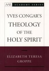Yves Congars Theology of the Holy Spirit