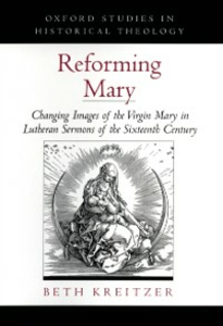 Ebook in inglese Reforming Mary: Changing Images of the Virgin Mary in Lutheran Sermons of the Sixteenth Century Kreitzer, Beth