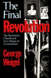 Ebook in inglese Final Revolution: The Resistance Church and the Collapse of Communism Weigel, George