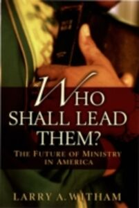 Foto Cover di Who Shall Lead Them?: The Future of Ministry in America, Ebook inglese di Larry A. Witham, edito da Oxford University Press