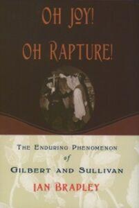 Ebook in inglese Oh Joy! Oh Rapture!: The Enduring Phenomenon of Gilbert and Sullivan Bradley, Ian