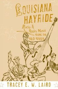 Ebook in inglese Louisiana Hayride: Radio and Roots Music along the Red River Laird, Tracey E. W.