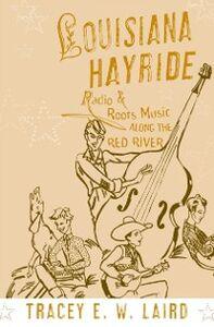 Foto Cover di Louisiana Hayride: Radio and Roots Music along the Red River, Ebook inglese di Tracey E. W. Laird, edito da Oxford University Press