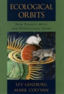 Ebook in inglese Ecological Orbits: How Planets Move and Populations Grow Colyvan, Mark , Ginzburg, Lev
