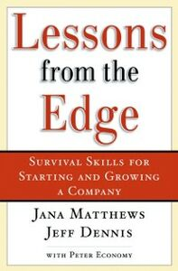 Ebook in inglese Lessons From the Edge: Survival Skills for Starting and Growing a Company Dennis, Jeff , Matthews, Jana