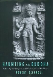 Ebook in inglese Haunting the Buddha: Indian Popular Religions and the Formation of Buddhism DeCaroli, Robert