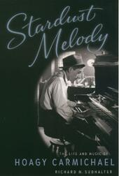 Stardust Melody: The Life and Music of Hoagy Carmichael