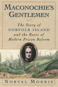 Foto Cover di Maconochies Gentlemen: The Story of Norfolk Island and the Roots of Modern Prison Reform, Ebook inglese di Norval Morris, edito da Oxford University Press