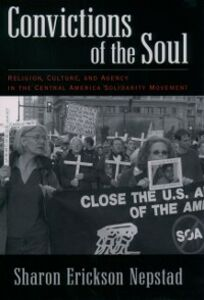 Foto Cover di Convictions of the Soul: Religion, Culture, and Agency in the Central America Solidarity Movement, Ebook inglese di Sharon Erickson Nepstad, edito da Oxford University Press