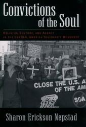 Convictions of the Soul: Religion, Culture, and Agency in the Central America Solidarity Movement
