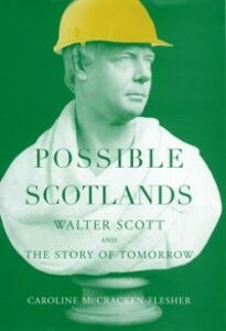 Foto Cover di Possible Scotlands: Walter Scott and the Story of Tomorrow, Ebook inglese di Caroline McCracken-Flesher, edito da Oxford University Press