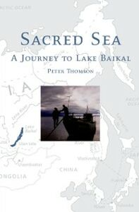 Ebook in inglese Sacred Sea: A Journey to Lake Baikal Thomson, Peter