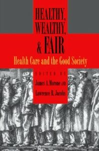 Ebook in inglese Healthy, Wealthy, and Fair: Health Care and the Good Society -, -