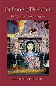Ebook in inglese Cultures of Devotion: Folk Saints of Spanish America Graziano, Frank