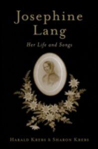 Ebook in inglese Josephine Lang: Her Life and Songs Krebs, Harald , Krebs, Sharon