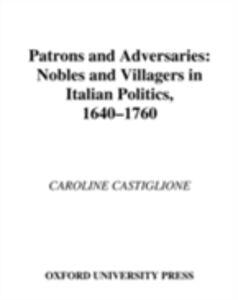 Foto Cover di Patrons and Adversaries: Nobles and Villagers in Italian Politics, 1640-1760, Ebook inglese di Caroline Castiglione, edito da Oxford University Press