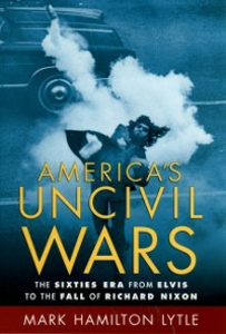 Ebook in inglese Americas Uncivil Wars: The Sixties Era from Elvis to the Fall of Richard Nixon Lytle, Mark Hamilton
