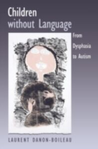 Ebook in inglese Children without Language: From Dysphasia to Autism Danon-Boileau, Laurent