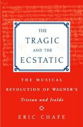 Tragic and the Ecstatic: The Musical Revolution of Wagner's Tristan and Isolde