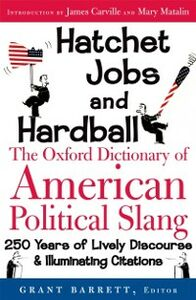 Ebook in inglese Hatchet Jobs and Hardball: The Oxford Dictionary of American Political Slang