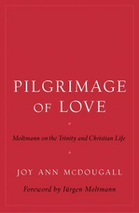 Ebook in inglese Pilgrimage of Love: Moltmann on the Trinity and Christian Life McDougall, Joy Ann