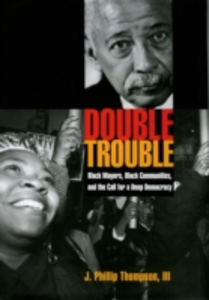 Ebook in inglese Double Trouble: Black Mayors, Black Communities, and the Call for a Deep Democracy Thompson, J. Phillip