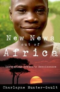 Ebook in inglese New News Out of Africa: Uncovering Africas Renaissance Hunter-Gault, Charlayne