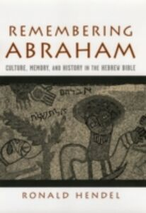 Ebook in inglese Remembering Abraham: Culture, Memory, and History in the Hebrew Bible Hendel, Ronald