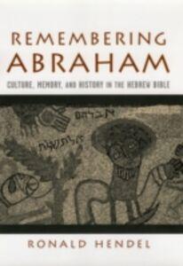 Foto Cover di Remembering Abraham: Culture, Memory, and History in the Hebrew Bible, Ebook inglese di Ronald Hendel, edito da Oxford University Press