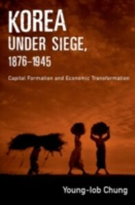 Foto Cover di Korea under Siege, 1876-1945: Capital Formation and Economic Transformation, Ebook inglese di Young-Iob Chung, edito da Oxford University Press
