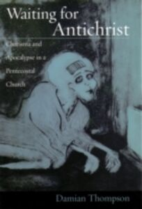 Ebook in inglese Waiting for Antichrist: Charisma and Apocalypse in a Pentecostal Church Thompson, Damian