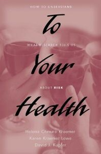 Ebook in inglese To Your Health: How to Understand What Research Tells Us about Risk Kraemer, Helena Chmura , Kupfer, David J. , Lowe, Karen Kraemer