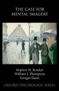 Ebook in inglese Case for Mental Imagery Ganis, Giorgio , Kosslyn, Stephen M. , Thompson, William L.