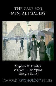 Ebook in inglese Case for Mental Imagery Ganis, Giorgio , Kosslyn, Stephen M. , Thompson, William L.