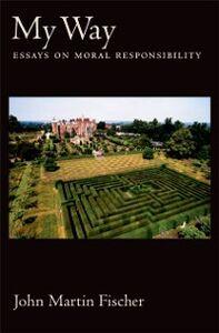 Foto Cover di My Way: Essays on Moral Responsibility, Ebook inglese di John Martin Fischer, edito da Oxford University Press