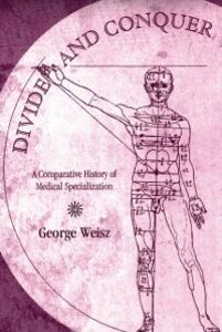 Ebook in inglese Divide and Conquer: A Comparative History of Medical Specialization Weisz, George