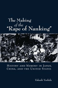 Ebook in inglese Making of the Rape of Nanking: History and Memory in Japan, China, and the United States Yoshida, Takashi